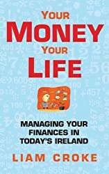 Your Money - Your Life: Managing Your Finances in Today Ireland
