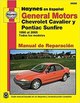 General Motors Chevrolet Cavalier y Pontiac Sunfire 1995 al 2005: Todos los modelos (Manual de Reparacion) (Spanish Edition): Editors of Haynes Manuals: ...