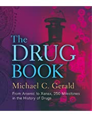 The Drug Book: From Arsenic to Xanax, 250 Milestones in the History of Drugs