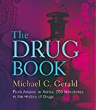 The Drug Book: From Arsenic to Xanax, 250 Milestones in the History of Drugs (Sterling Milestones)