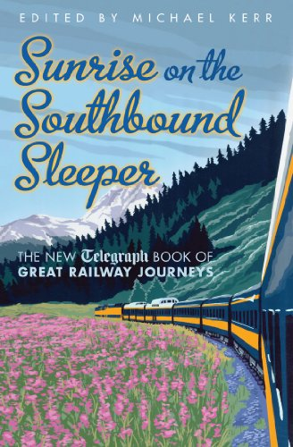 Sunrise on the Southbound Sleeper: The New Telegraph Book of Great Railway Journeys (Daily Telegraph) (Railway Sleeper)