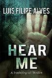Hear Me: A psychological thriller.