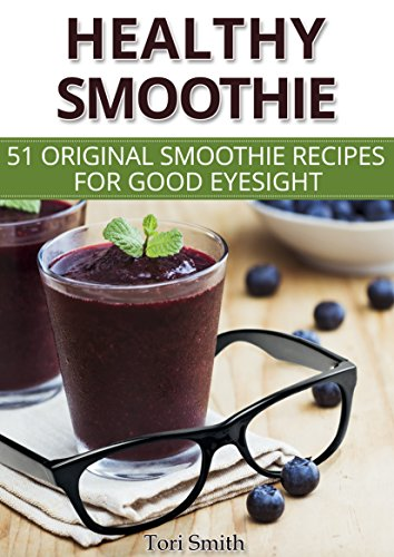 Healthy Smoothie: 51 original smoothie recipes for good eyesight