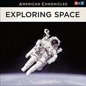 NPR American Chronicles: Exploring Space Radio/TV Program