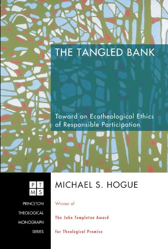 The Tangled Bank: Toward an Ecotheological Ethics of Responsible Participation (Princeton Theological Monograph)