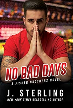 No Bad Days (A Fisher Brothers Novel Book 1) by [Sterling, J.]