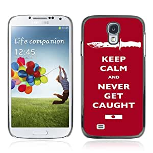 Designer Depo Hard Protection Case for Samsung Galaxy S4 / Keep Calm & Never Get Caught