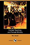 Female Teaching, and Female Ministry, Booth, 1409982025