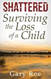 Shattered: Surviving the Loss of a Child (Good Grief Series) (Volume 4)