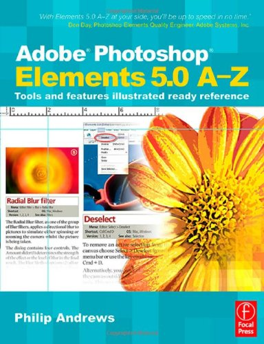 Adobe Photoshop Elements 5.0 A-Z: Tools and features illustrated ready reference -
