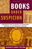 Books under Suspicion: Censorship and Tolerance of Revelatory Writing in Late Medieval England by Kathryn Kerby-Fulton (2006-11-15)