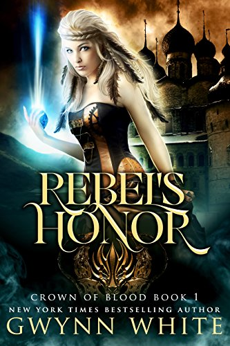 Rebel's Honor: Book One in Crown of Blood Series by [White, Gwynn]