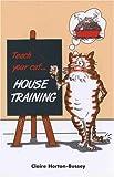 Teach Your Cat House Training, Claire Horton-Bussey, 186054259X