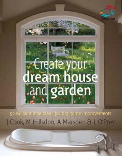 Read Online Create Your Dream House and Garden: 52 Brilliant Little Ideas for Big Home Improvements (52 Brilliant Little Ideas S.) pdf epub