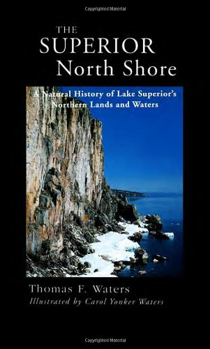 Superior North Shore: A Natural History of Lake Superior's Northern Lands and Waters (Best Lakes In Northern Minnesota)