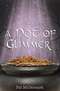 A Pot of Glimmer: The Glimmer Books / Book Three by [McDermott, Pat]