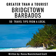 Greater Than a Tourist: Bridgetown, Barbados: 50 Travel Tips from a Local Audiobook by Greater Than a Tourist, Reena Manickchand-Scott Narrated by Scott Zdanis