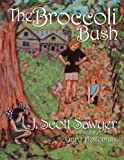 The Broccoli Bush, J. Scott Sawyer, 1462625010