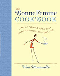 The Bonne Femme Cookbook: Simple, Splendid Food That French Women Cook