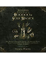 Beginners Witch Guide to Hoodoo & Folk Magick: Gain Mastery in Rootwork, Conjure, and Spells with Roots, Herbs, Candles & Oils to Rid Negativity and Manifest Anything You Desire