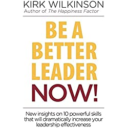 Be a Better Leader Now!: New Insights on 10 Powerful Skills That Will Dramatically Increase Your Leadership Effectiveness