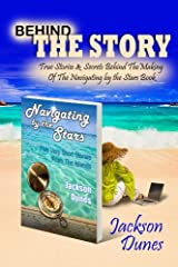 Behind The Story, True Stories & Secrets Behind the Making Of The Navigating By The Stars, Five Short Stories From The Islands Book Kindle Edition