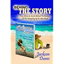 Behind The Story, True Stories & Secrets Behind the Making Of The Navigating By The Stars, Five Short Stories From The Islands Book