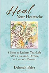 Heal Your Heartache: 5 Steps to Reclaim Your Life After a Breakup, Divorce, or Loss of a Partner Paperback