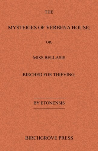 The Mysteries of Verbena House; or, Miss Bellasis Birched for Thieving by Brand: Birchgrove Press
