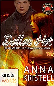 Dallas Fire & Rescue: Dallas Hot (Kindle Worlds Novella) (The Fab Five Series Book 10) by [Kristell , Anna]