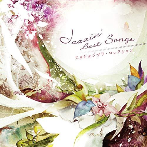 Jazzin' Best Songs ~Studio Ghibli Collection~ (Best Of Studio Ghibli Soundtrack)