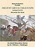 Ancient Greek Civilization Lecture 8 of 10 Alexander the Great