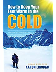 How to Keep Your Feet Warm in the Cold: Keep your feet warm in the toughest locations on Earth