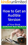 How to Get an Audible Version: of Your Book (How to For You 20)