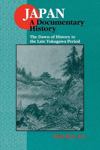 Japan: A Documentary History: v. 1: The Dawn of History to the Late Eighteenth Century