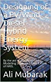 Designing of a PV/Wind Diesel Hybrid Energy System: By the aid of the Micro-Grid Modelling Software HOMER Pro® of NREL