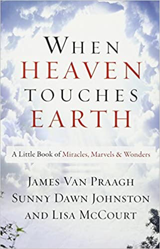 When Heaven Touches Earth A Little Book Of Miracles Marvels