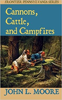 Book Cannons, Cattle, and Campfires: Volume 2 (Frontier Pennsylvania)