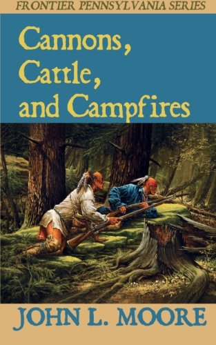 Cannons, Cattle, and Campfires (Frontier Pennsylvania) (Volume 2) pdf epub