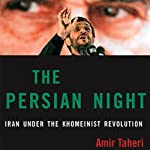 The Persian Night: Iran from Khomeini to Ahmadinejad | Amir Taheri