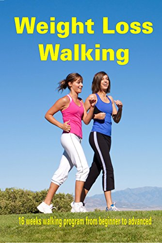 Lose Weight: Weight Loss Walking: 16 weeks walking program from beginner to advanced lose weight walking lose weight naturally