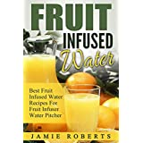 Fruit Infused Water: Best Fruit Infused Water Recipes For Fruit Infuser Water Pitcher