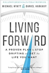Living Forward: A Proven Plan to Stop Drifting and Get the Life You Want Hardcover