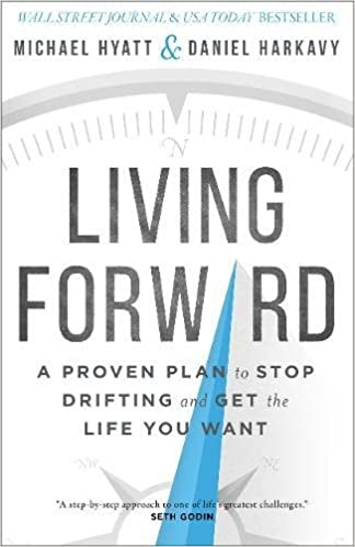 Living Forward: A Proven Plan to Stop Drifting and Get the Life You
