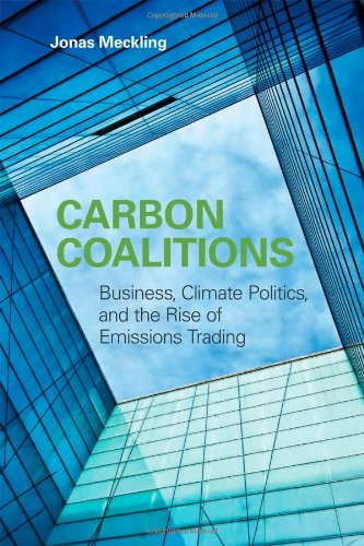 Carbon Coalitions: Business, Climate Politics, and the Rise of Emissions Trading (The MIT Press)