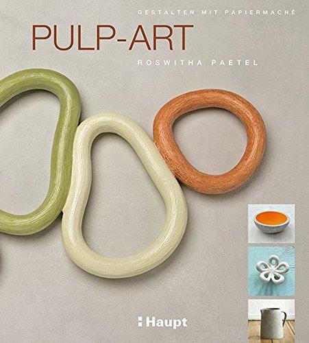 Pulp-Art: Gestalten mit Papiermaché