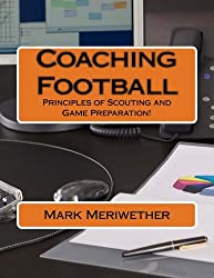 Coaching Football: Principles of Scouting and Game Preparation!