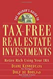 The Insider's Guide to Tax-Free Real Estate: Retire Rich Using Your IRA