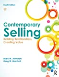 Contemporary Selling : Building Relationships, Creating Value, Johnston, Mark W. and Marshall, Greg W., 0415523508