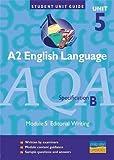 AQA (B) English Language: A2 Unit 5 Unit Guide: Editorial Writing Unit 5 (Student Unit Guides)